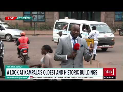 A Look at Kampala's Oldest Historic Buildings| NBS Up and About
