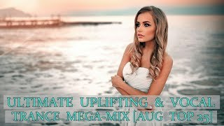 ULTIMATE Uplifting & Vocal Trance Mega-Mix [August '17 Top 25]