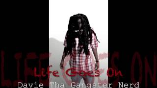 Davie The Gangsta Nerd - Life Goes On (Rough Draft)