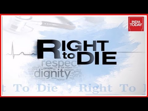 Right To Die : Complex Issue Of Death & Dignity   The Long Story   India Today