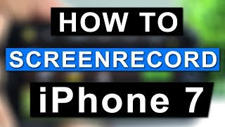 How to Screen Record iPhone 7