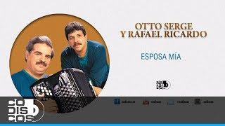 Otto Serge & Rafael Ricardo - Esposa Mía (30 Mejores)