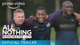 All Or Nothing: Manchester City - Official Trailer | Prime Video