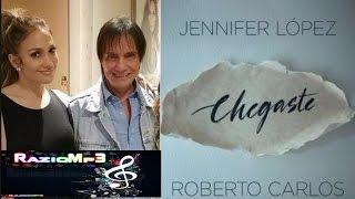 Chegaste  Letra  - Roberto Carlos part: Jennifer Lopez