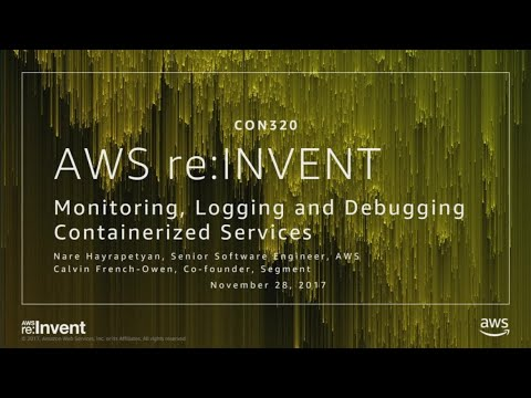 AWS re:Invent 2017: Monitoring, Logging, and Debugging for Containerized Services (CON320)