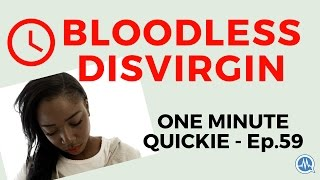 DISVIRGIN A GIRL: CAN FIRST SEX BE BLOODLESS? (One Minute Quickie - Episode 59)