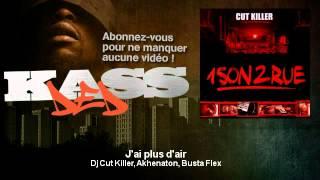 Dj Cut Killer, Akhenaton, Busta Flex - J'ai plus d'air - Kassded