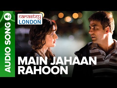 Main Jahaan Rahoon Full Audio Song Namastey London Akshay Kumar Rahat Fateh Ali Khan