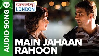 Gambar cover Main Jahaan Rahoon (Full Audio Song) - Namastey London - Akshay Kumar - Rahat Fateh Ali Khan