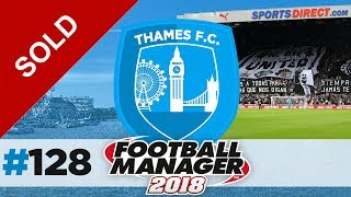 THAMES FC | EPISODE 128 | I'M EMBARRASSED | FOOTBALL MANAGER 2018