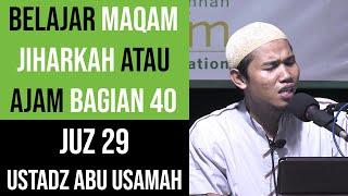 Maqam Jiharkah / Ajam 40 - JUZ 29 - Ustadz Abu Usamah - Tabaarakalladzii