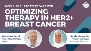 New & Supporting Data for Optimizing Therapy in HER2+ Breast Cancer | Dr. Bagegni & Dr. Gradishar