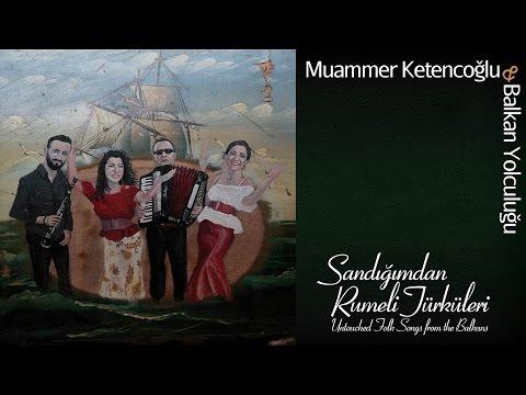 Muammer Ketencoğlu / Balkan Yolculuğu - Sarı Kavun Dilimi & Kaynana [ © 2017 Kalan Müzik ]