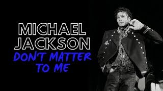 Baixar Michael Jackson - Don't Matter To Me (Solo Edit) [SNIPPET]