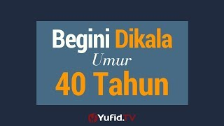 Begini di Kala Umur 40 Tahun - Poster Dakwah Yufid TV