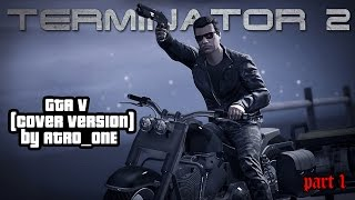 TERMINATOR 2 (GTA 5 cover) part 1 2015 beta