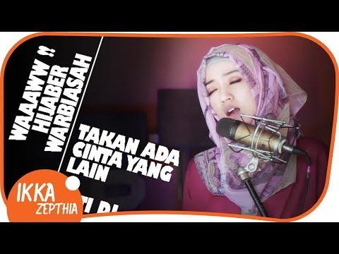 TAKKAN ADA CINTA YANG LAIN - TITI DJ (COVER) IKKA ZEPTHIA penyanyi hijaber paling cantik