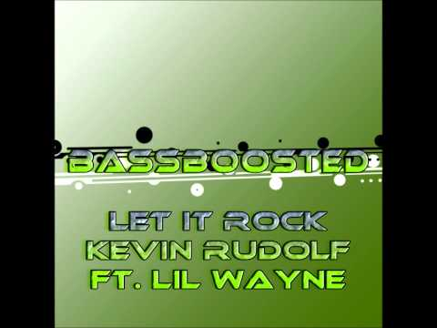 Let it Rock BASSBOOSTED Kevin Rudolf Ft Lil Wayne