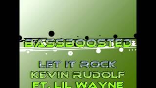 Let it Rock [BASSBOOSTED] Kevin Rudolf Ft. Lil Wayne