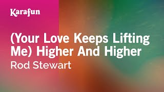 Karaoke (Your Love Keeps Lifting Me) Higher And Higher - Rod Stewart *