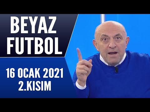 Beyaz Futbol 16 Ocak 2021 Kısım 2/2