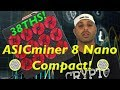 ASICminer Compact 8 Nano profitability newest ASIC bitcoin miner 38ths 40ths China Review!