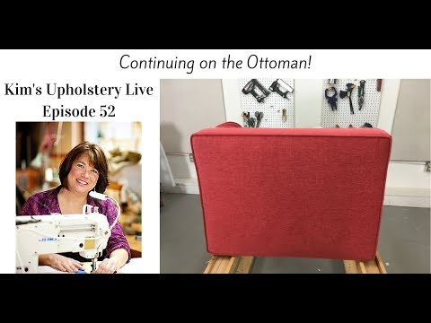 Kim's Upholstery Live Episode 52 Continuing on the Ottoman Upholstery