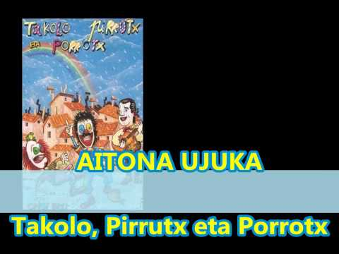 """Aitona Ujuka"" Takolo, Pirrutx eta Porrotx"