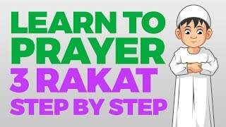 How to pray 3 Rakat (units) - Step by Step Guide | From Time to Pray with Zaky
