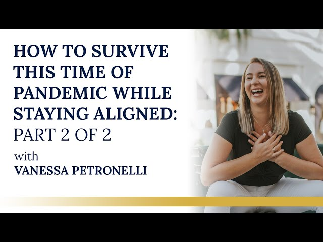 How to survive this time of  PANDEMIC WHILE STAYING ALIGNED: PART 2 OF 2