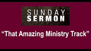 """3-08-20 """"That Amazing Ministry Track"""" –Dan Mickelson"""