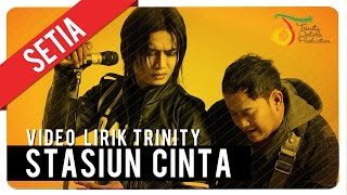 Video SETIA - Stasiun Cinta | Video Lirik Trinity download MP3, 3GP, MP4, WEBM, AVI, FLV Mei 2018