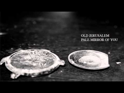 Old Jerusalem — Pale Mirror of You