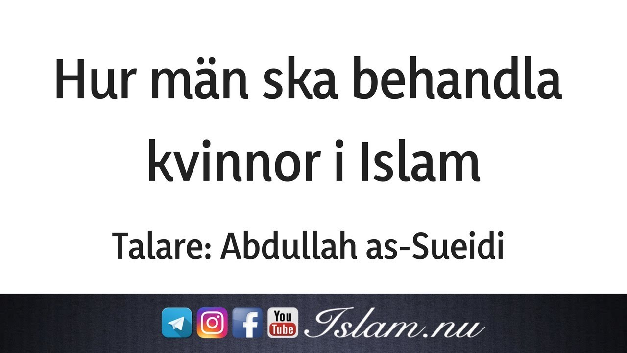 Hur män ska behandla kvinnor i Islam | Abdullah as-Sueidi