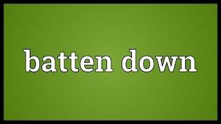 Batten down Meaning