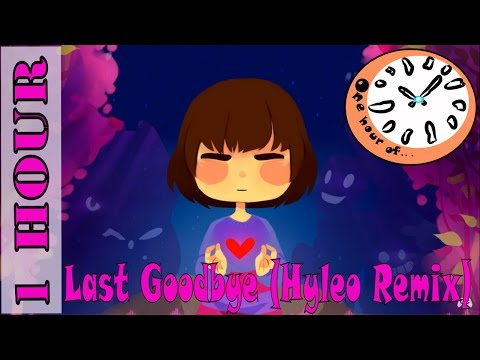 Undertale Remix : Last Goodbye (Hyleo Happy Hardcore Remix)   1 hour | One Hour of...