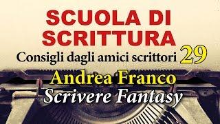 Scuola di scrittura - Andrea Franco - Scrivere fantasy