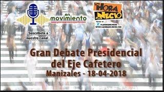 Debate Presidencial Eje Cafetero. Manizales 18042018. En Movimiento.