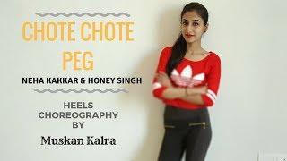 CHOTE CHOTE PEG | Neha Kakkar & Yo Yo Honey Singh | Heels Choreography | Muskan Kalra|