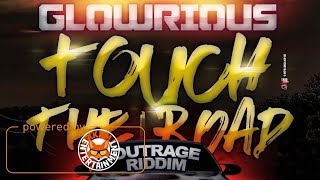 Glowrious - Touch Di Road [Out Rage Riddim] August 2017