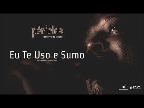 Péricles - Eu Te Uso e Sumo (CD Deserto da Ilusão)