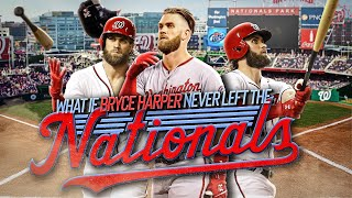 WHAT IF BRYCE HARPER NEVER LEFT THE WASHINGTON NATIONALS??