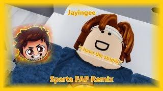 """Jayingee :""""I have the stupid."""" - Sparta FAP Remix"""