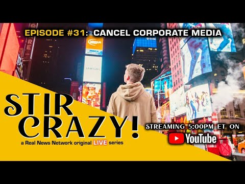 Stir Crazy! Episode #31: Cancel Corporate Media