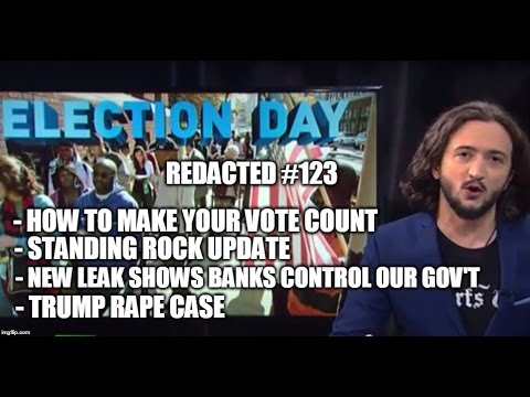[123] Leak Proves Banks Control Our Gov't, How To Beat Election Fraud, Standing Rock Update