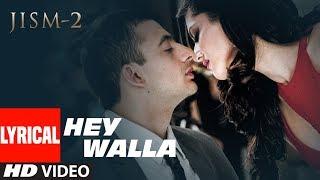 Hey Walla Lyrical Song | Jism 2 | Sunny Leone, Randeep Hooda, Arunoday Singh