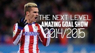 antoine griezmann the next level goal show 2014 2015 hd