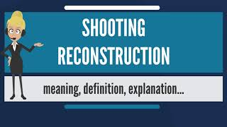 What is SHOOTING RECONSTRUCTION? What does SHOOTING RECONSTRUCTION mean?