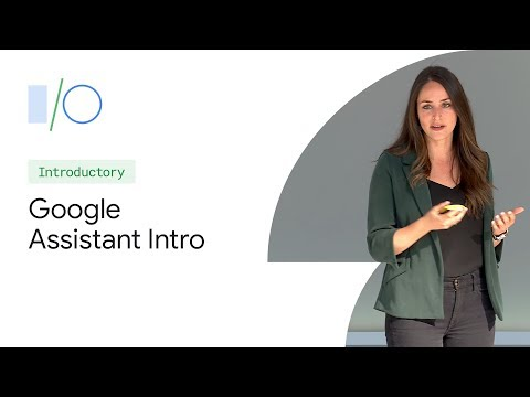 Intro To The Google Assistant: Build Your First Action (Google I/O'19)