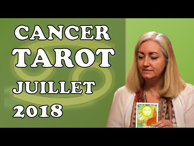CANCER -  Tarot Astrologique - Juillet 2018